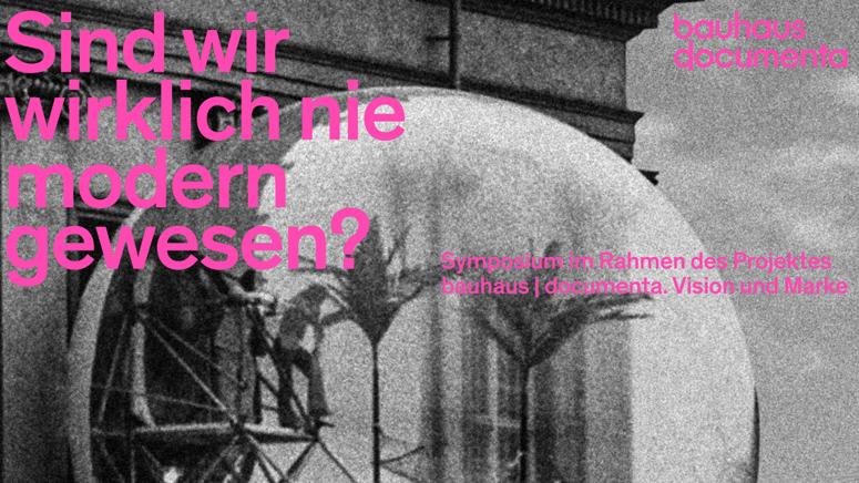 """Symposium """"Sind wir wirklich nie modern gewesen? Bauhaus und documenta in Wahlverwandtschaft"""""""